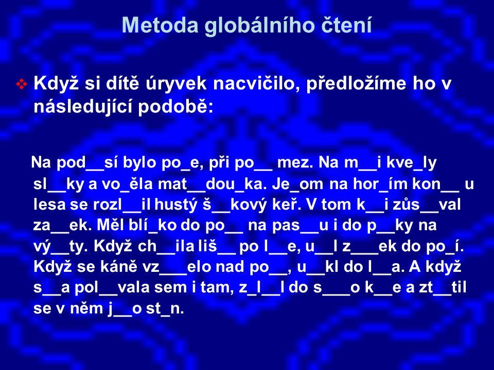 Metoda globálního čtení  Když si dítě úryvek nacvičilo, předložíme ho v následující podobě: Na pod__sí bylo po_e, při po__ mez. Na m__i kve_ly sl__ky