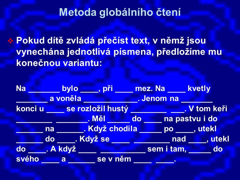 Metoda globálního čtení  Pokud dítě zvládá přečíst text, v němž jsou vynechána jednotlivá písmena, předložíme mu konečnou variantu: Na _______ bylo ____, při ____ mez.