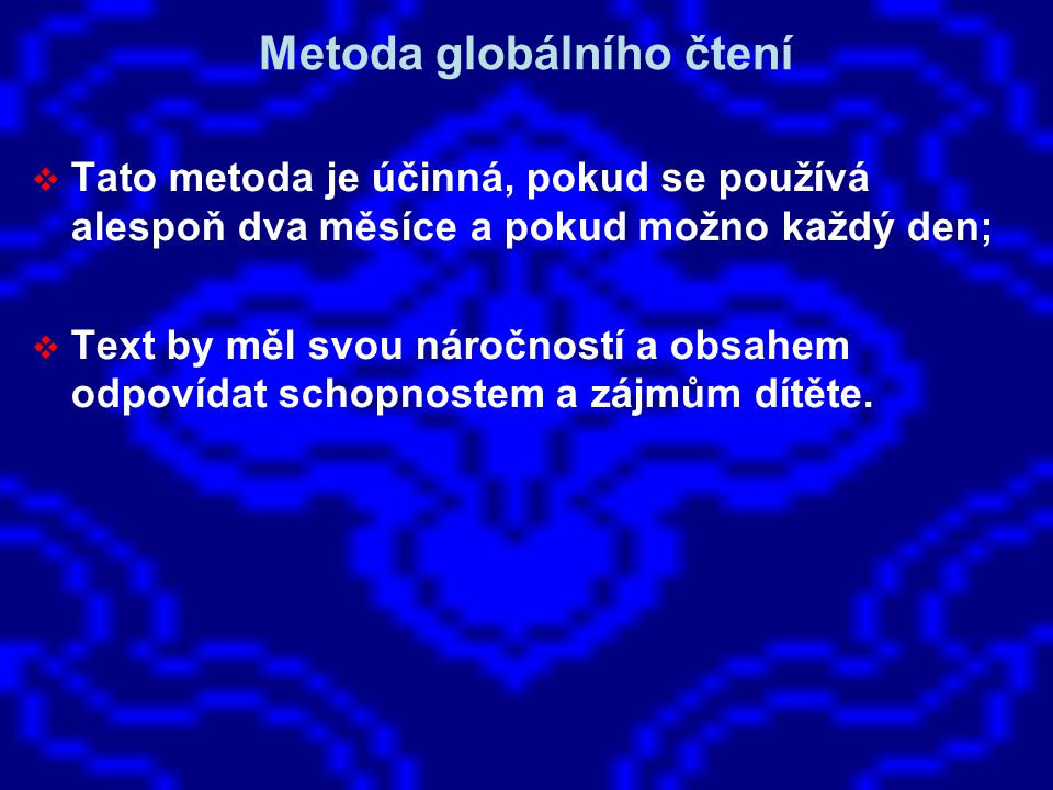 Metoda globálního čtení  Tato metoda je účinná, pokud se používá alespoň dva měsíce a pokud možno každý den;  Text by měl svou náročností a obsahem