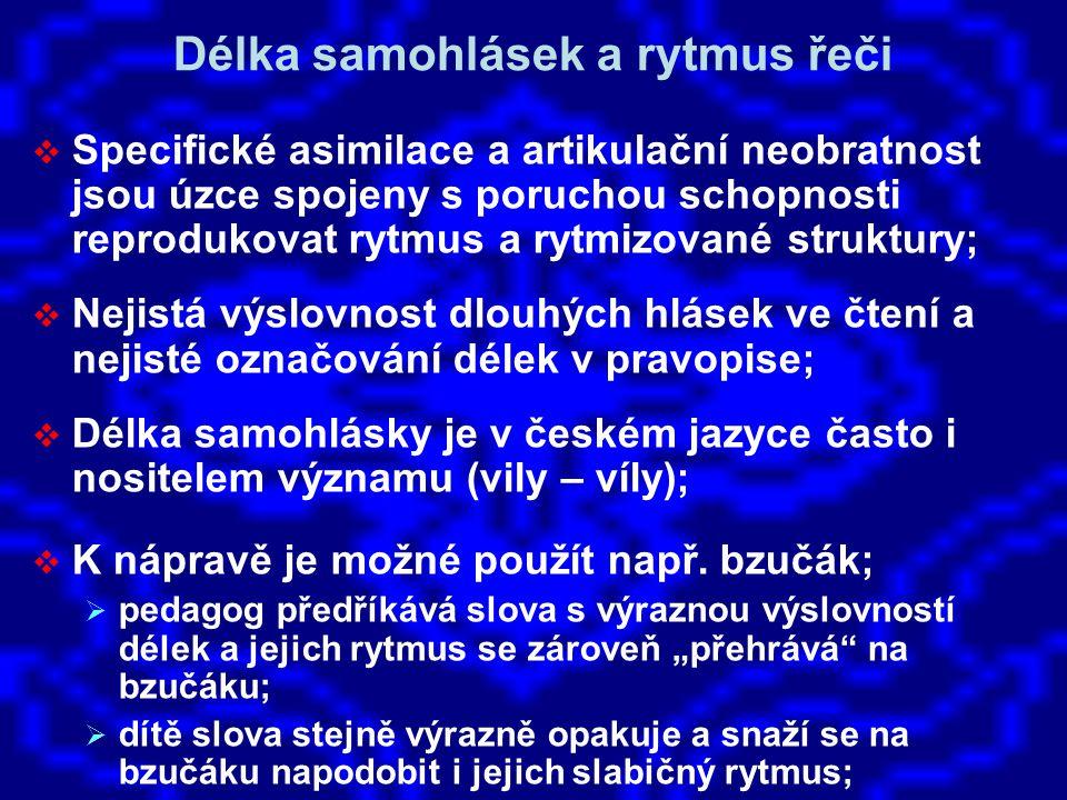 Délka samohlásek a rytmus řeči  Specifické asimilace a artikulační neobratnost jsou úzce spojeny s poruchou schopnosti reprodukovat rytmus a rytmizované struktury;  Nejistá výslovnost dlouhých hlásek ve čtení a nejisté označování délek v pravopise;  Délka samohlásky je v českém jazyce často i nositelem významu (vily – víly);  K nápravě je možné použít např.