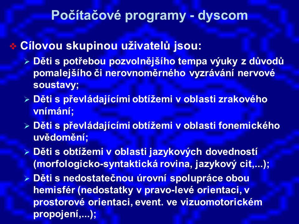 Počítačové programy - dyscom  Cílovou skupinou uživatelů jsou:  Děti s potřebou pozvolnějšího tempa výuky z důvodů pomalejšího či nerovnoměrného vyz