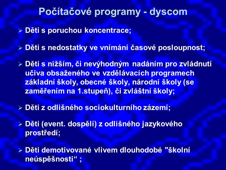 Počítačové programy - dyscom  Děti s poruchou koncentrace;  Děti s nedostatky ve vnímání časové posloupnost;  Děti s nižším, či nevýhodným nadáním