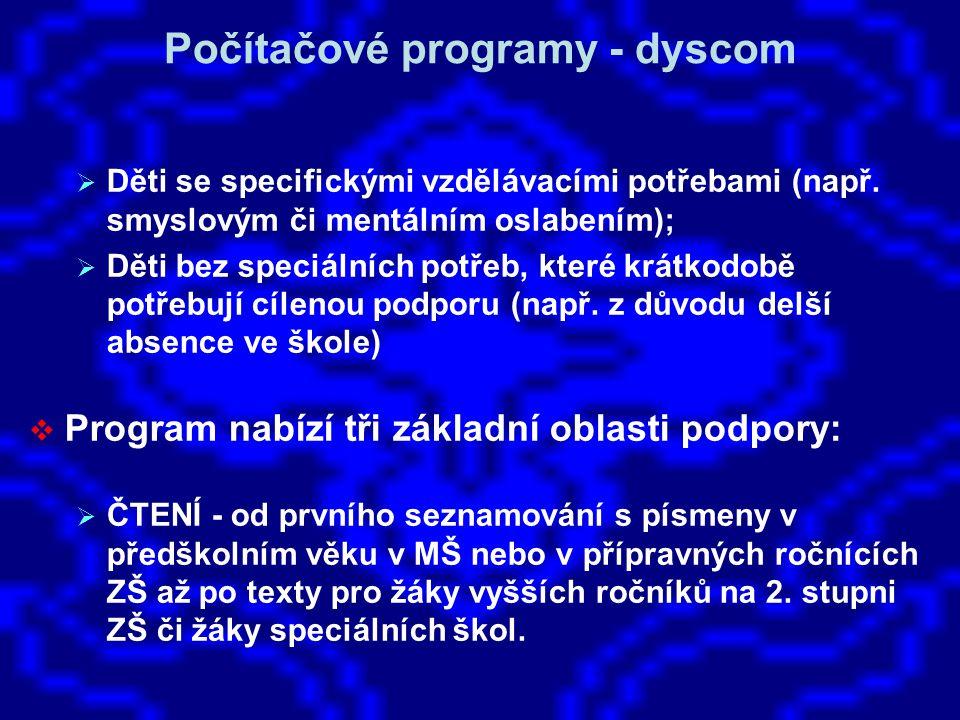 Počítačové programy - dyscom  Děti se specifickými vzdělávacími potřebami (např. smyslovým či mentálním oslabením);  Děti bez speciálních potřeb, kt