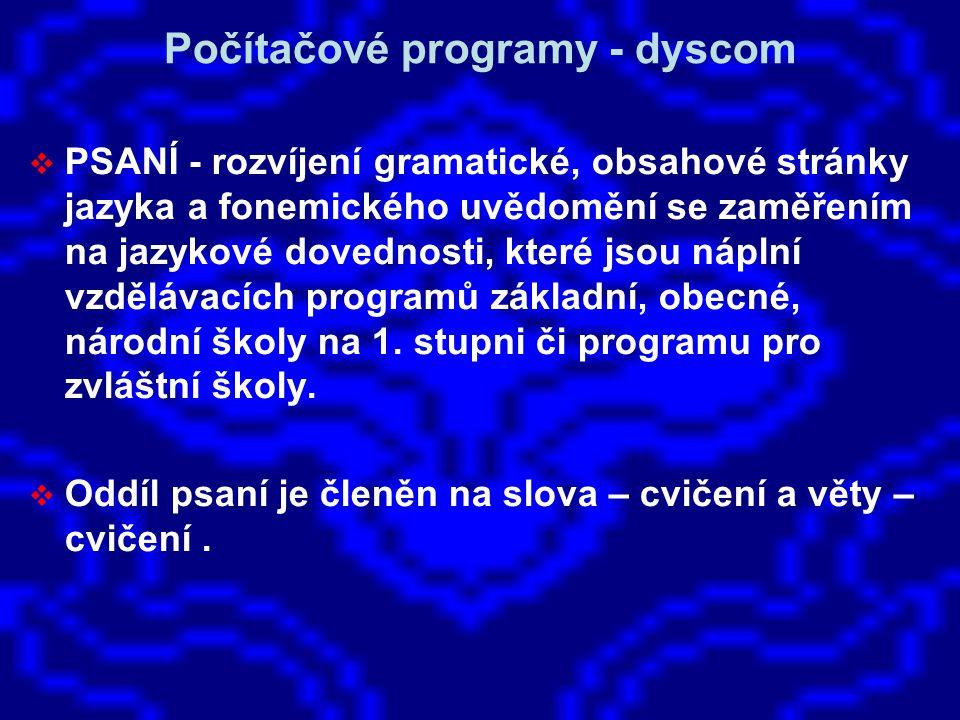  PSANÍ - rozvíjení gramatické, obsahové stránky jazyka a fonemického uvědomění se zaměřením na jazykové dovednosti, které jsou náplní vzdělávacích programů základní, obecné, národní školy na 1.