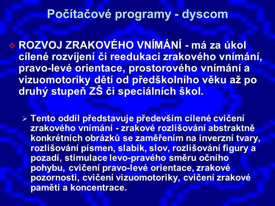 Počítačové programy - dyscom  ROZVOJ ZRAKOVÉHO VNÍMÁNÍ - má za úkol cílené rozvíjení či reedukaci zrakového vnímání, pravo-levé orientace, prostorové