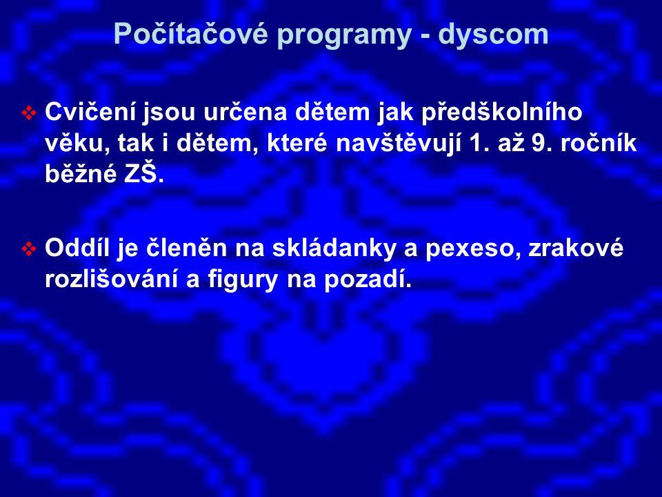 Počítačové programy - dyscom  Cvičení jsou určena dětem jak předškolního věku, tak i dětem, které navštěvují 1. až 9. ročník běžné ZŠ.  Oddíl je čle