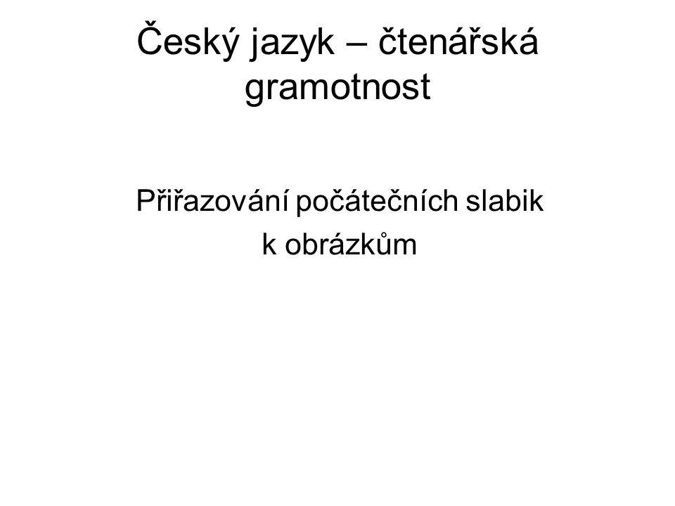 Český jazyk – čtenářská gramotnost Přiřazování počátečních slabik k obrázkům