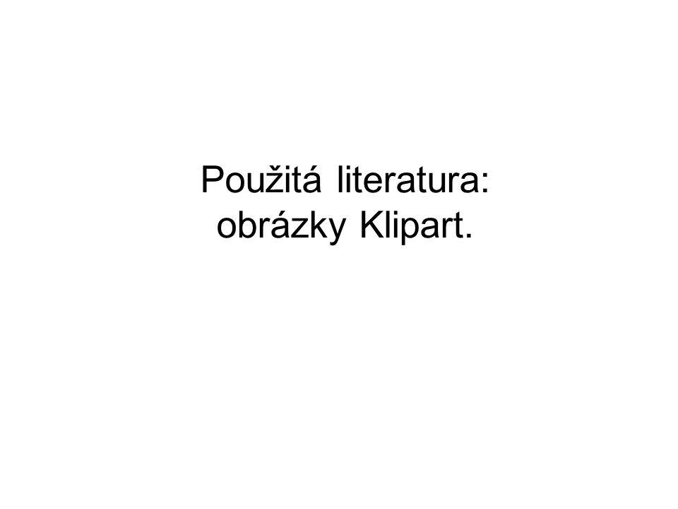 Použitá literatura: obrázky Klipart.