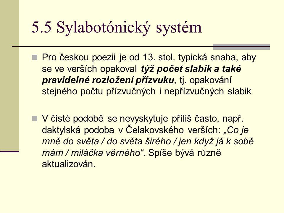5.5 Sylabotónický systém Pro českou poezii je od 13. stol. typická snaha, aby se ve verších opakoval týž počet slabik a také pravidelné rozložení příz