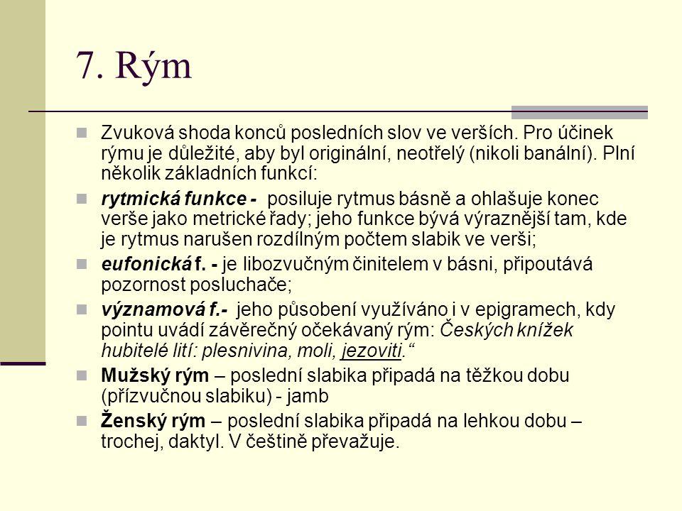 7. Rým Zvuková shoda konců posledních slov ve verších. Pro účinek rýmu je důležité, aby byl originální, neotřelý (nikoli banální). Plní několik základ