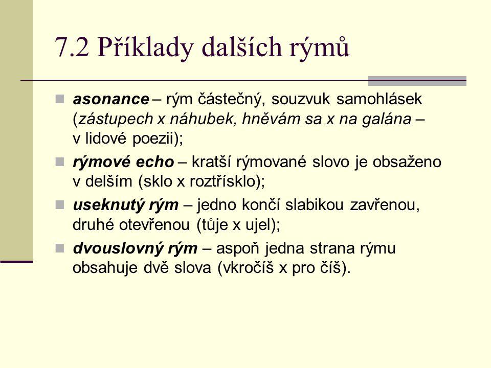 7.2 Příklady dalších rýmů asonance – rým částečný, souzvuk samohlásek (zástupech x náhubek, hněvám sa x na galána – v lidové poezii); rýmové echo – kr