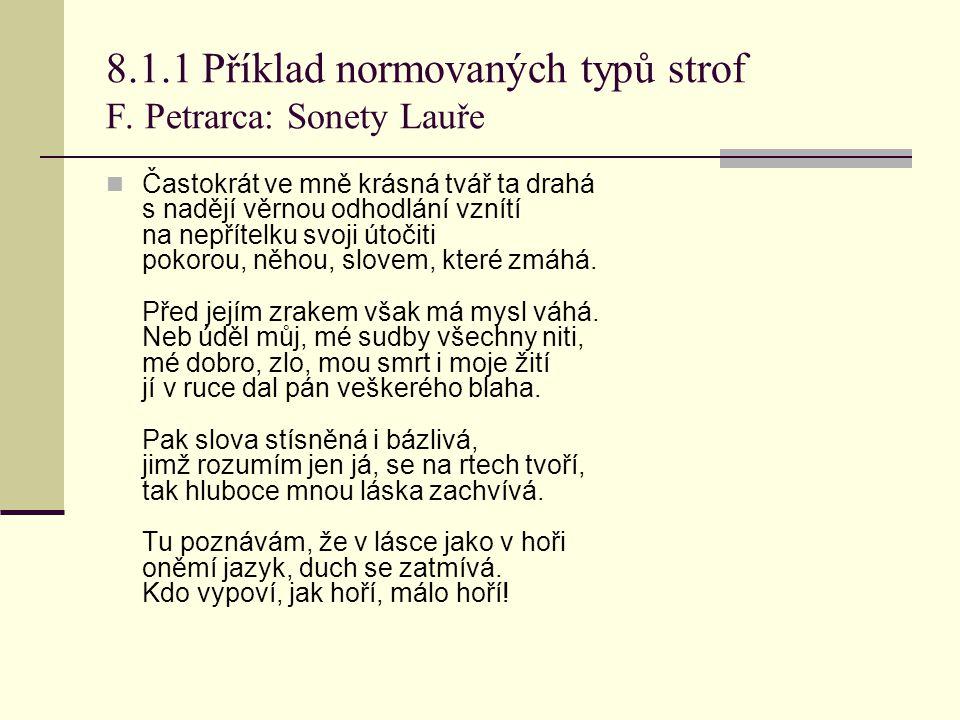 8.1.1 Příklad normovaných typů strof F. Petrarca: Sonety Lauře Častokrát ve mně krásná tvář ta drahá s nadějí věrnou odhodlání vznítí na nepřítelku sv