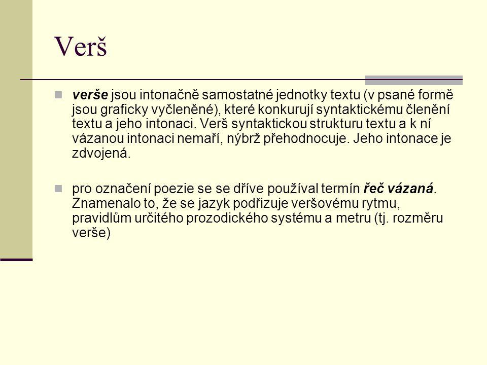 Verš verše jsou intonačně samostatné jednotky textu (v psané formě jsou graficky vyčleněné), které konkurují syntaktickému členění textu a jeho intonaci.