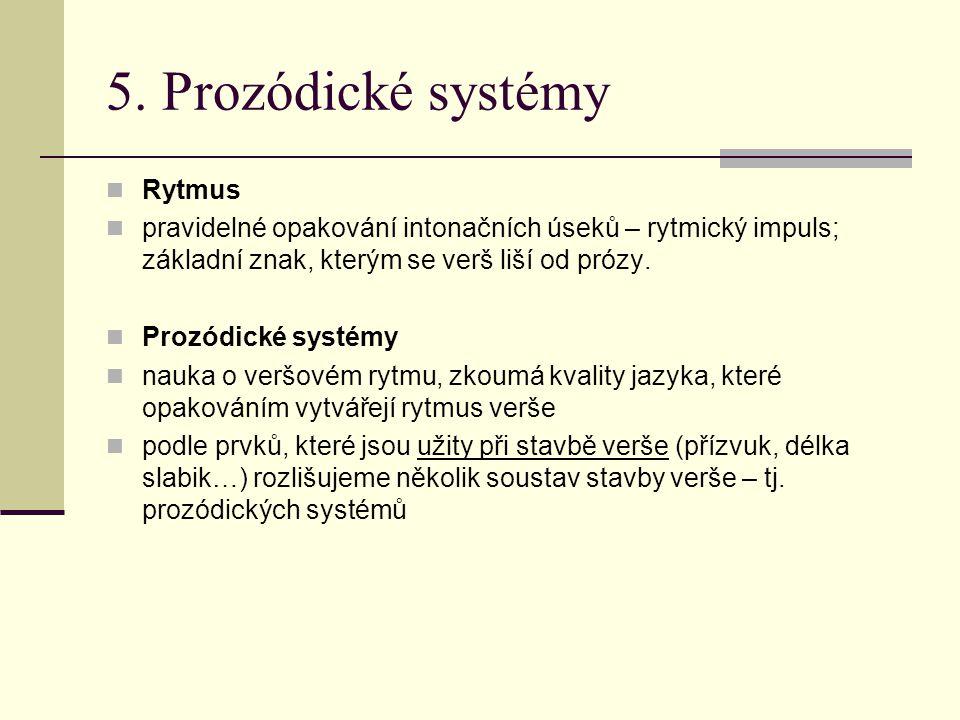 5. Prozódické systémy Rytmus pravidelné opakování intonačních úseků – rytmický impuls; základní znak, kterým se verš liší od prózy. Prozódické systémy