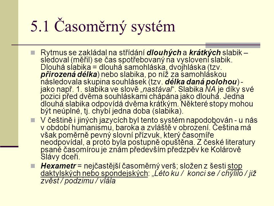 5.1 Časoměrný systém Rytmus se zakládal na střídání dlouhých a krátkých slabik – sledoval (měřil) se čas spotřebovaný na vyslovení slabik. Dlouhá slab