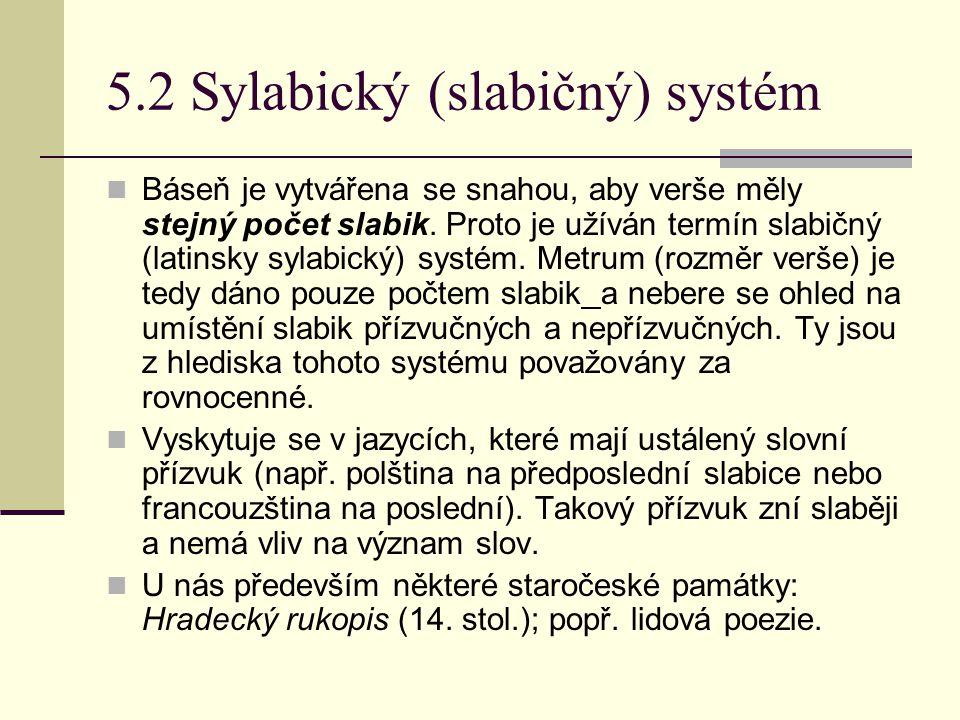 5.2 Sylabický (slabičný) systém Báseň je vytvářena se snahou, aby verše měly stejný počet slabik. Proto je užíván termín slabičný (latinsky sylabický)