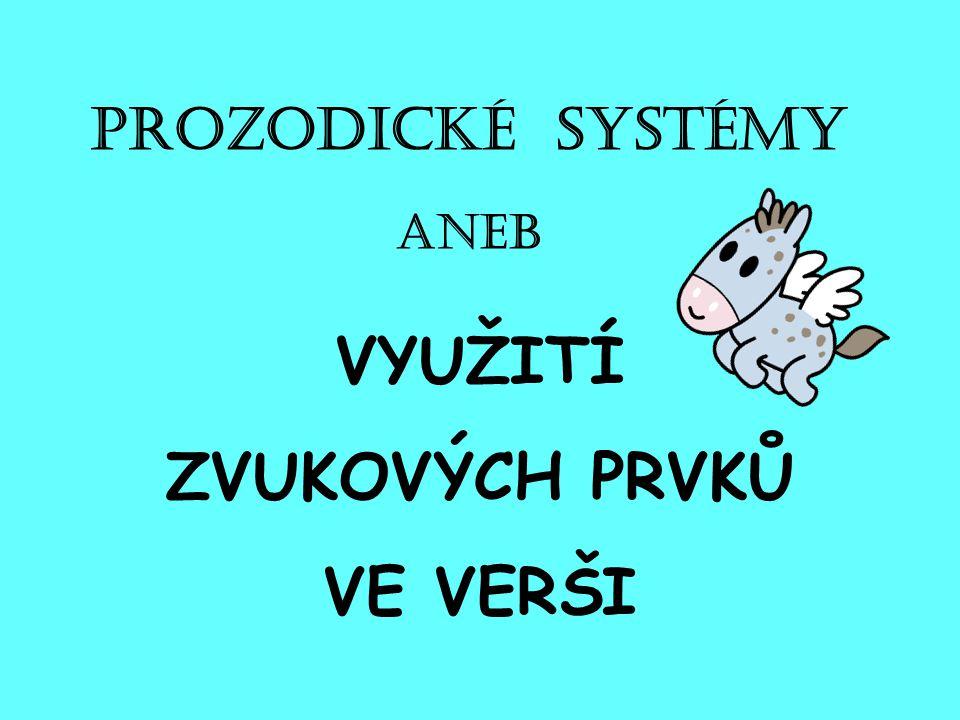 Prozodické systémy ANEB VYUŽITÍ ZVUKOVÝCH PRVKŮ VE VERŠI