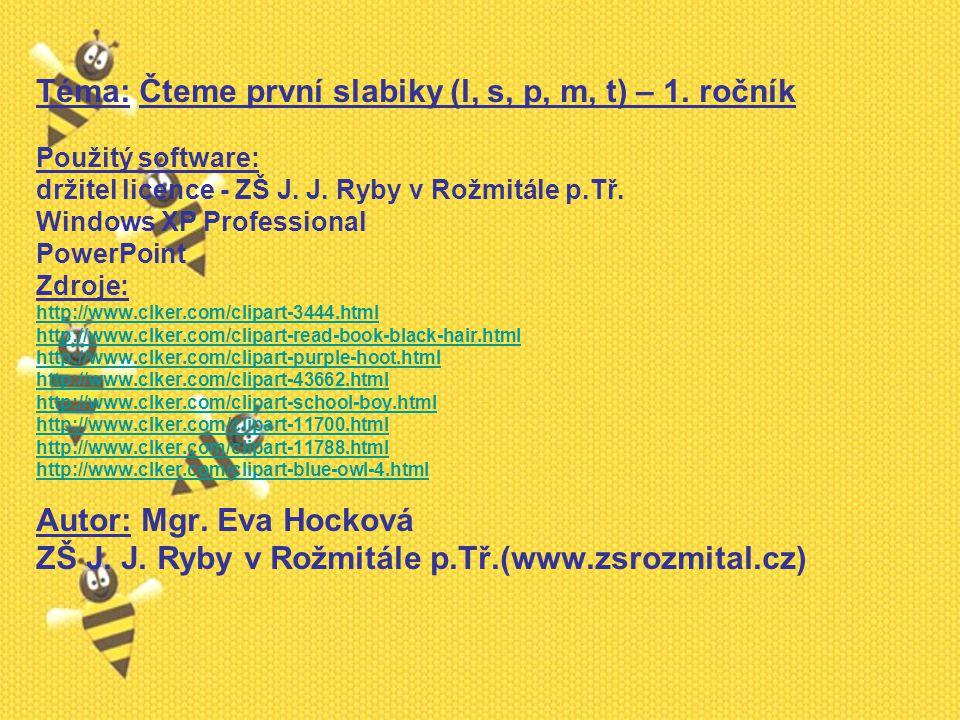 Téma: Čteme první slabiky (l, s, p, m, t) – 1. ročník Použitý software: držitel licence - ZŠ J.