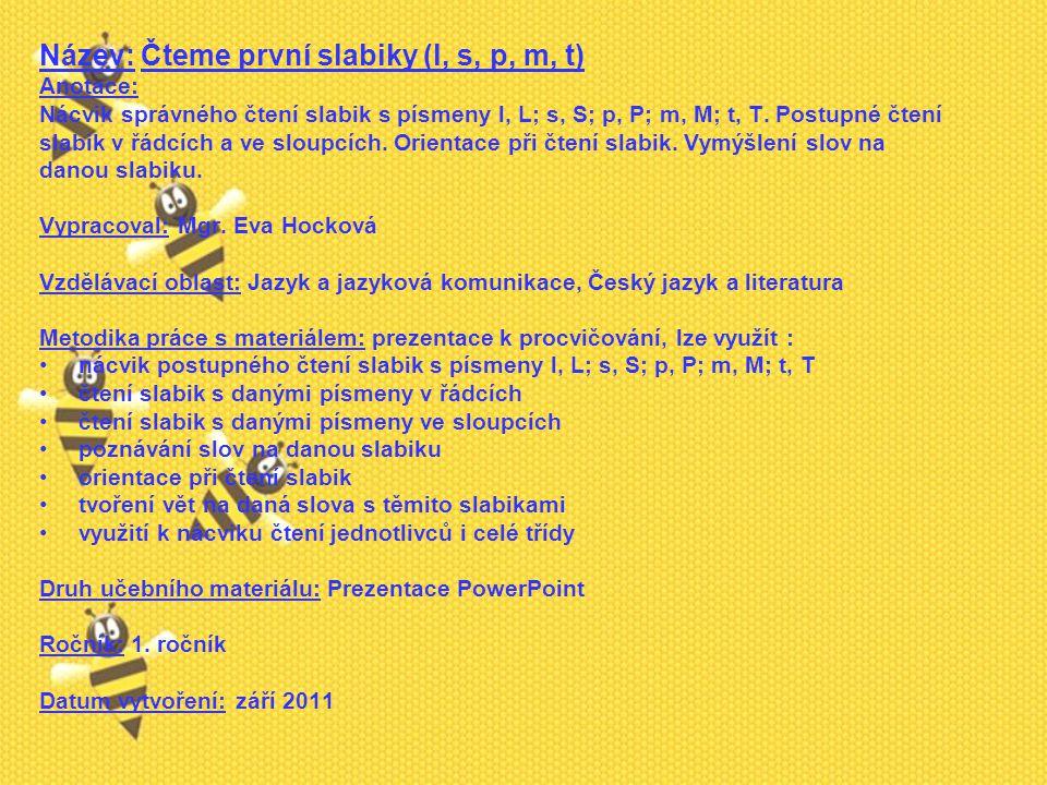 Téma: Čteme první slabiky (l, s, p, m, t) – 1.ročník Použitý software: držitel licence - ZŠ J.