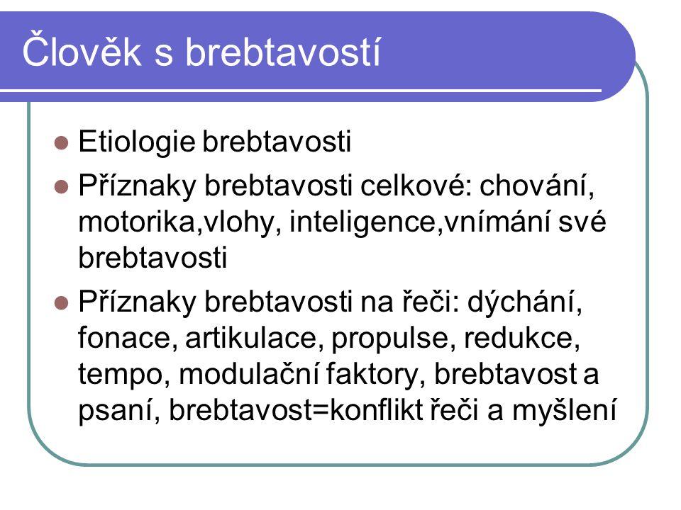 Člověk s brebtavostí Etiologie brebtavosti Příznaky brebtavosti celkové: chování, motorika,vlohy, inteligence,vnímání své brebtavosti Příznaky brebtav