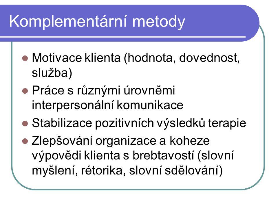 Komplementární metody Motivace klienta (hodnota, dovednost, služba) Práce s různými úrovněmi interpersonální komunikace Stabilizace pozitivních výsled