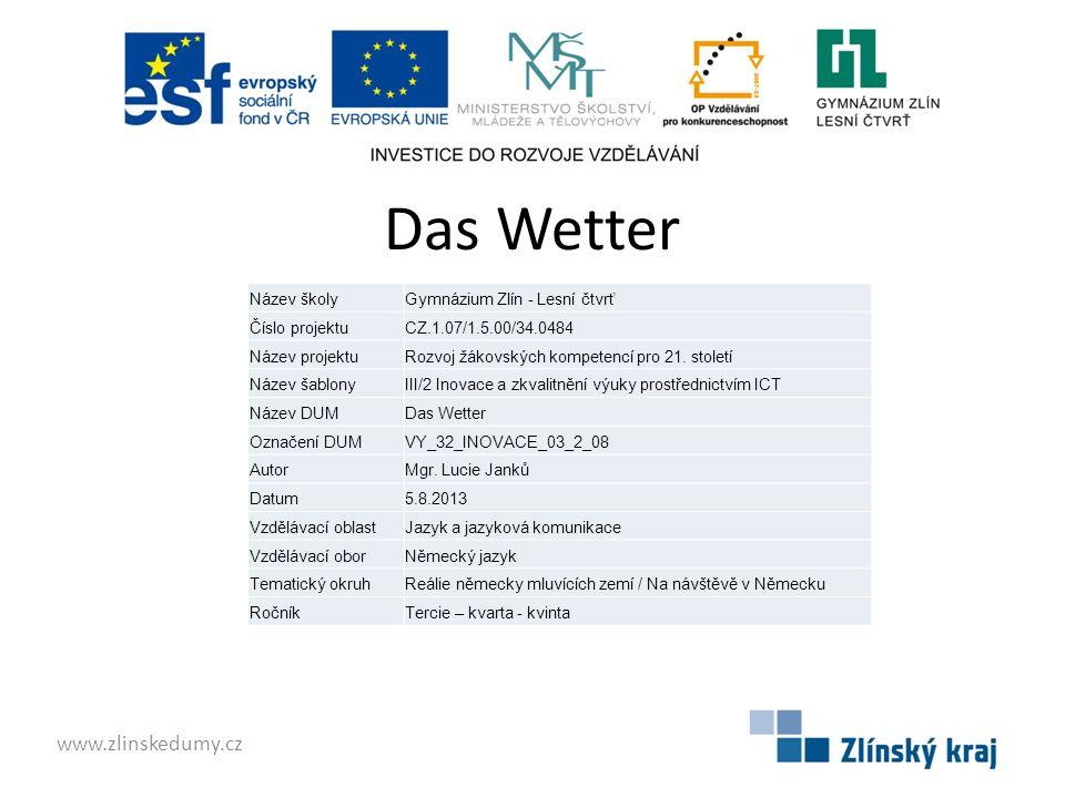Das Wetter www.zlinskedumy.cz Název školyGymnázium Zlín - Lesní čtvrť Číslo projektuCZ.1.07/1.5.00/34.0484 Název projektuRozvoj žákovských kompetencí