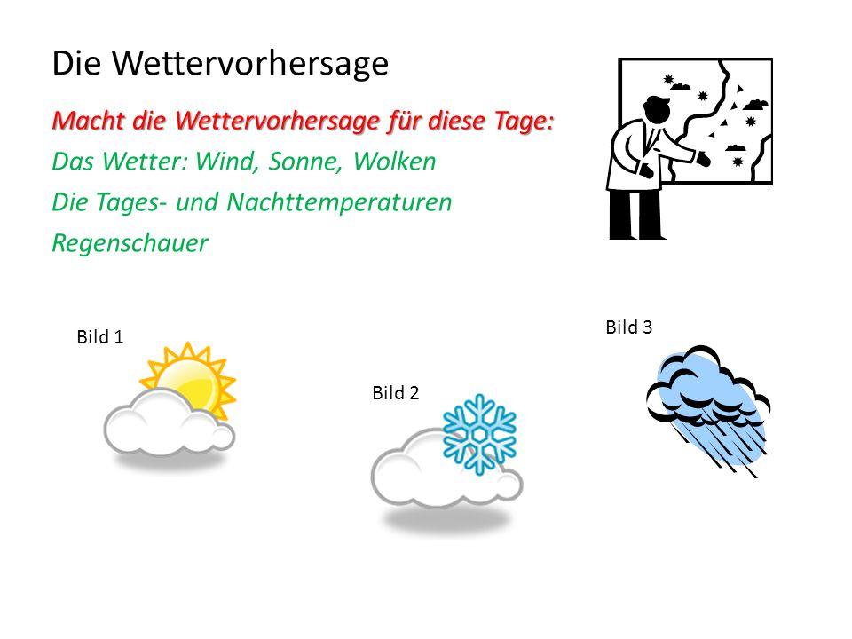 Die Wettervorhersage Macht die Wettervorhersage für diese Tage: Das Wetter: Wind, Sonne, Wolken Die Tages- und Nachttemperaturen Regenschauer Bild 1 B