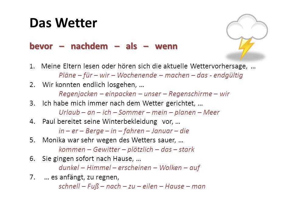 Das Wetter bevor – nachdem – als – wenn 1. Meine Eltern lesen oder hören sich die aktuelle Wettervorhersage, … Pläne – für – wir – Wochenende – machen