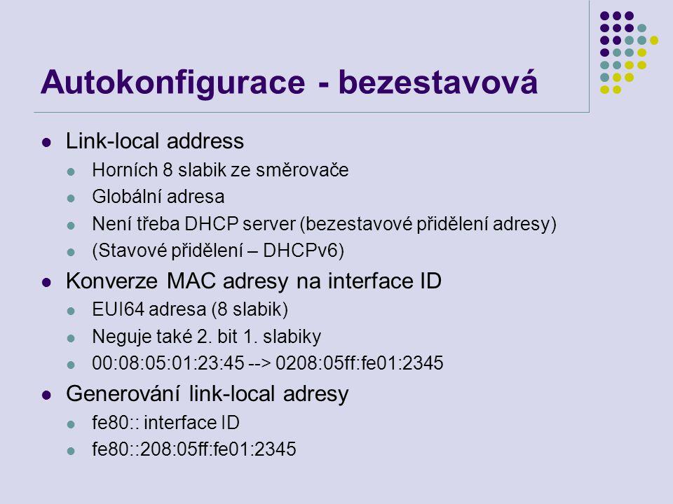 Autokonfigurace - bezestavová Link-local address Horních 8 slabik ze směrovače Globální adresa Není třeba DHCP server (bezestavové přidělení adresy) (