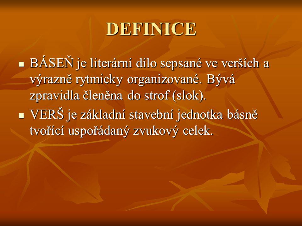 DEFINICE BÁSEŇ je literární dílo sepsané ve verších a výrazně rytmicky organizované.