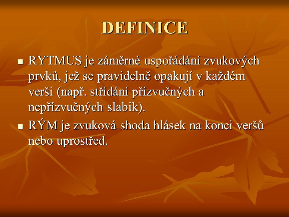 DEFINICE RYTMUS je záměrné uspořádání zvukových prvků, jež se pravidelně opakují v každém verši (např.