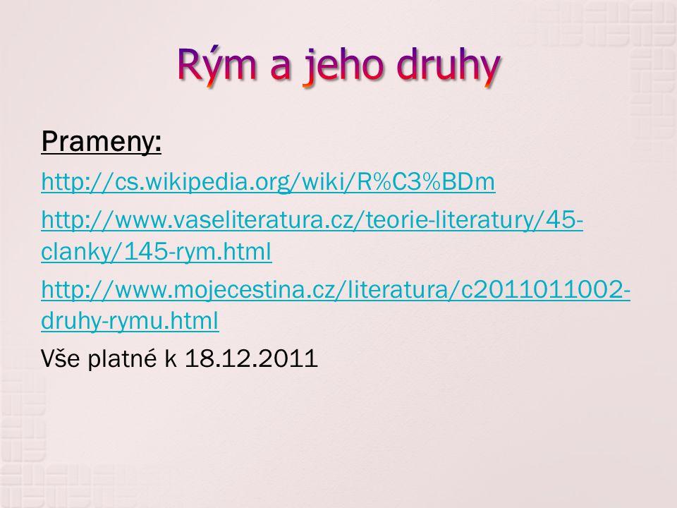 Prameny: http://cs.wikipedia.org/wiki/R%C3%BDm http://www.vaseliteratura.cz/teorie-literatury/45- clanky/145-rym.html http://www.mojecestina.cz/litera