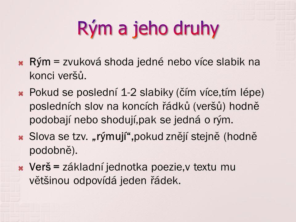  Verš je menší jednotkou než rým,dva verše tvoří většinou jeden rým.