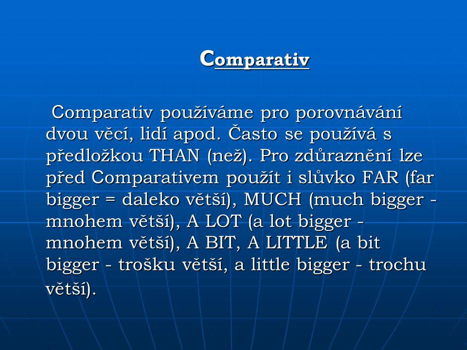 Comparativ Comparativ používáme pro porovnávání dvou věcí, lidí apod. Často se používá s předložkou THAN (než). Pro zdůraznění lze před Comparativem p