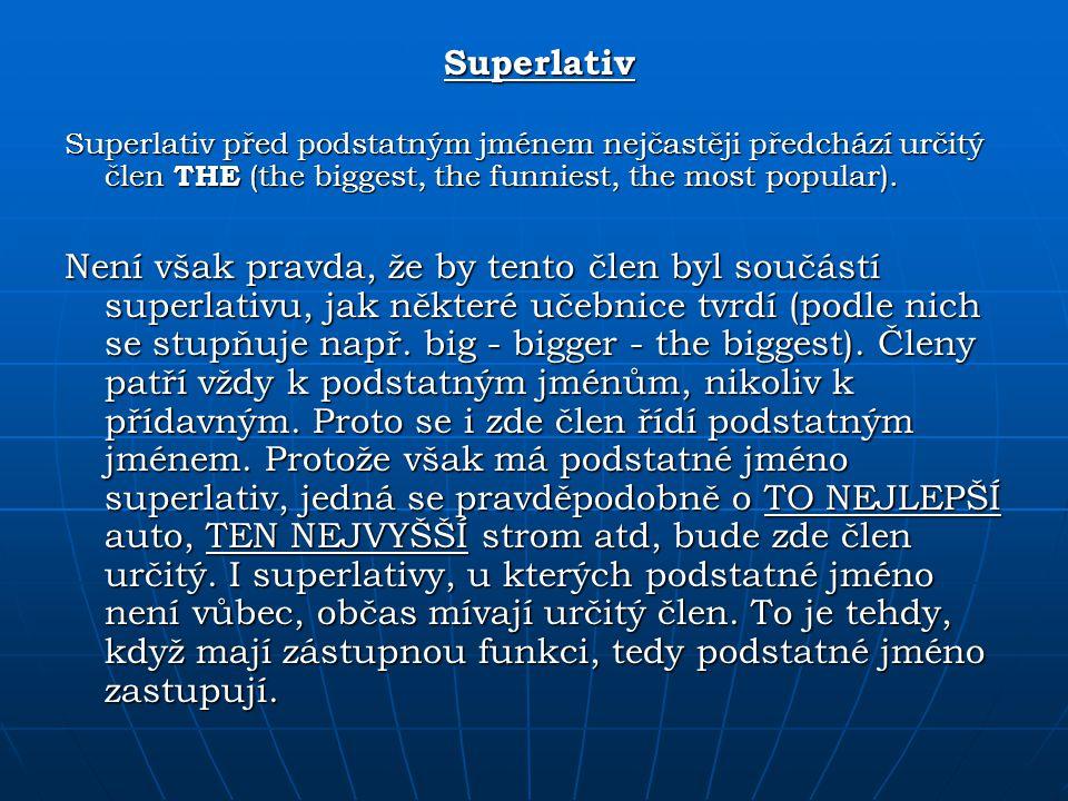 Superlativ Superlativ před podstatným jménem nejčastěji předchází určitý člen THE (the biggest, the funniest, the most popular). Není však pravda, že