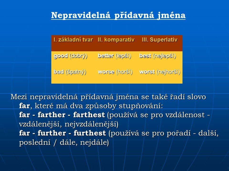 Mezi nepravidelná přídavná jména se také řadí slovo far, které má dva způsoby stupňování: far - farther - farthest (používá se pro vzdálenost - vzdále
