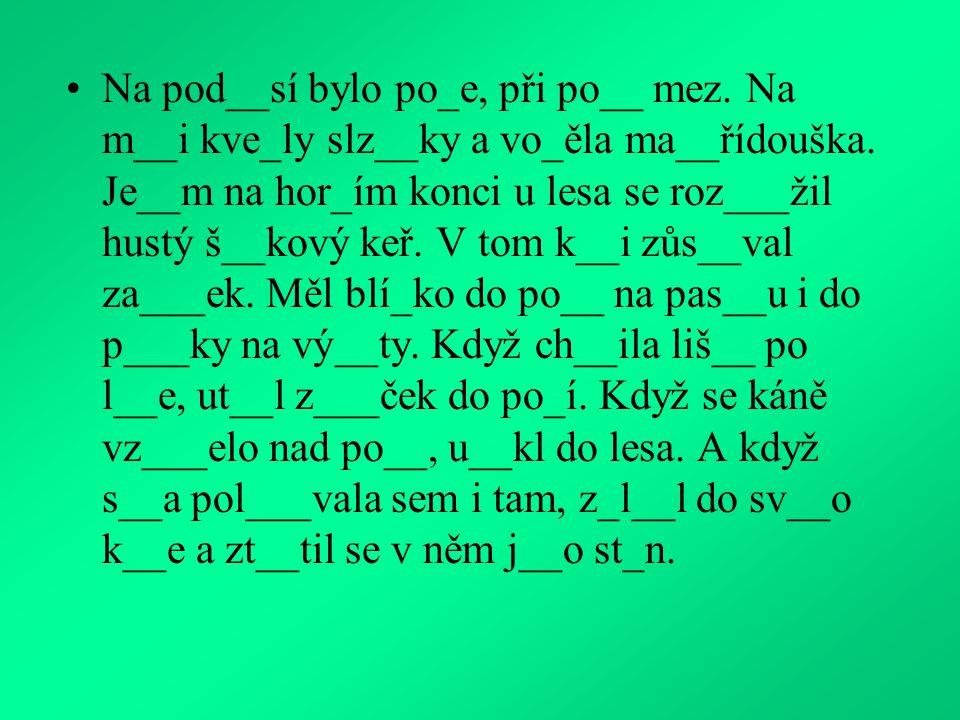 Na pod__sí bylo po_e, při po__ mez.Na m__i kve_ly slz__ky a vo_ěla ma__řídouška.