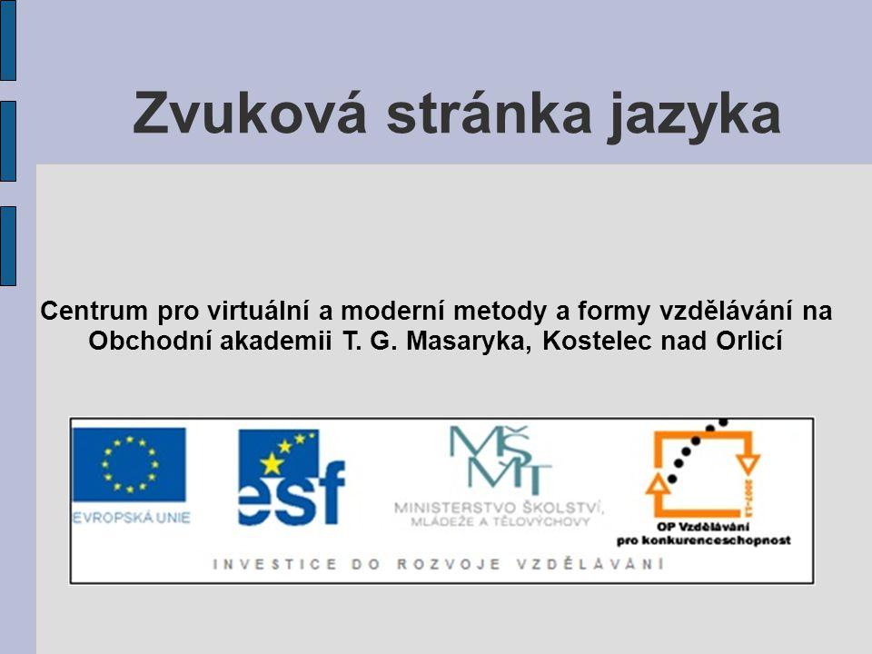 Zvuková stránka jazyka Centrum pro virtuální a moderní metody a formy vzdělávání na Obchodní akademii T.