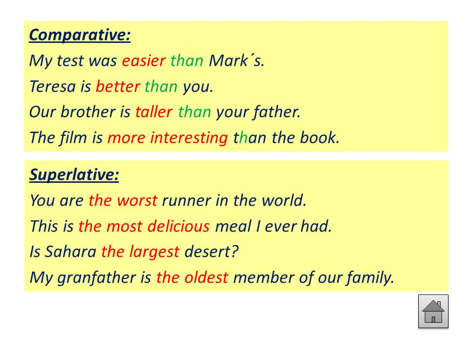 Comparative: My test was easier than Mark´s.Teresa is better than you.