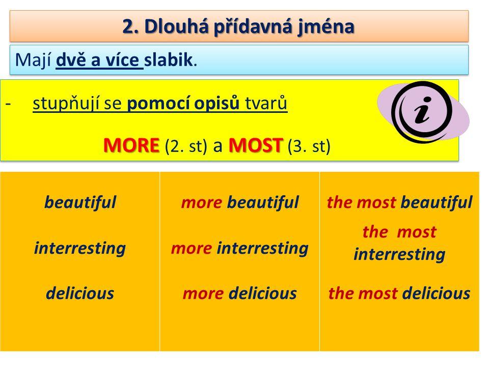 2. Dlouhá přídavná jména -stupňují se pomocí opisů tvarů MORE MOST MORE (2.