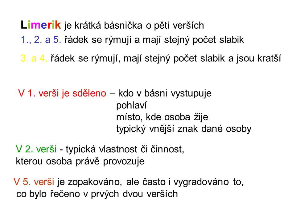 Limerik je krátká básnička o pěti verších 1., 2.a 5.