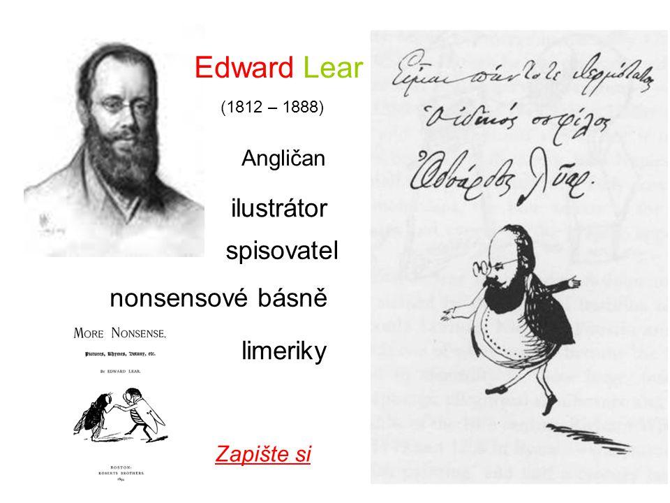 Edward Lear Angličan ilustrátor spisovatel nonsensové básně limeriky (1812 – 1888) Zapište si