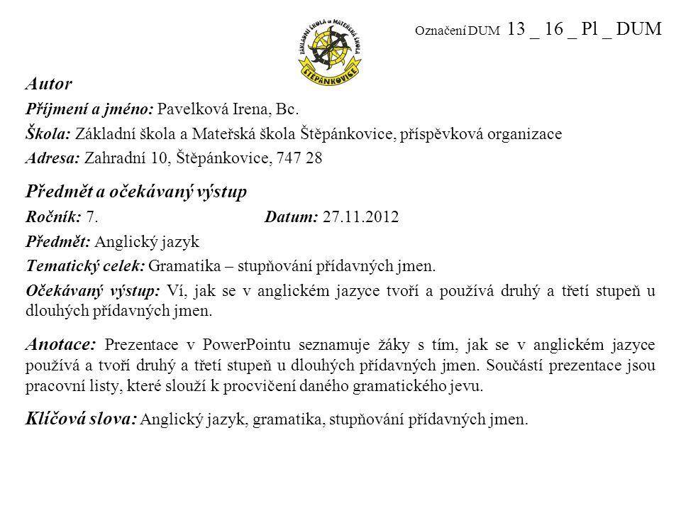 Označení DUM 13 _ 16 _ Pl _ DUM Autor Příjmení a jméno: Pavelková Irena, Bc.