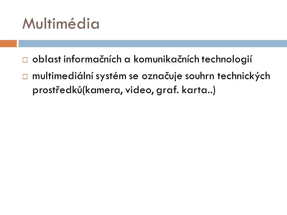 Multimédia  oblast informačních a komunikačních technologií  multimediální systém se označuje souhrn technických prostředků(kamera, video, graf.