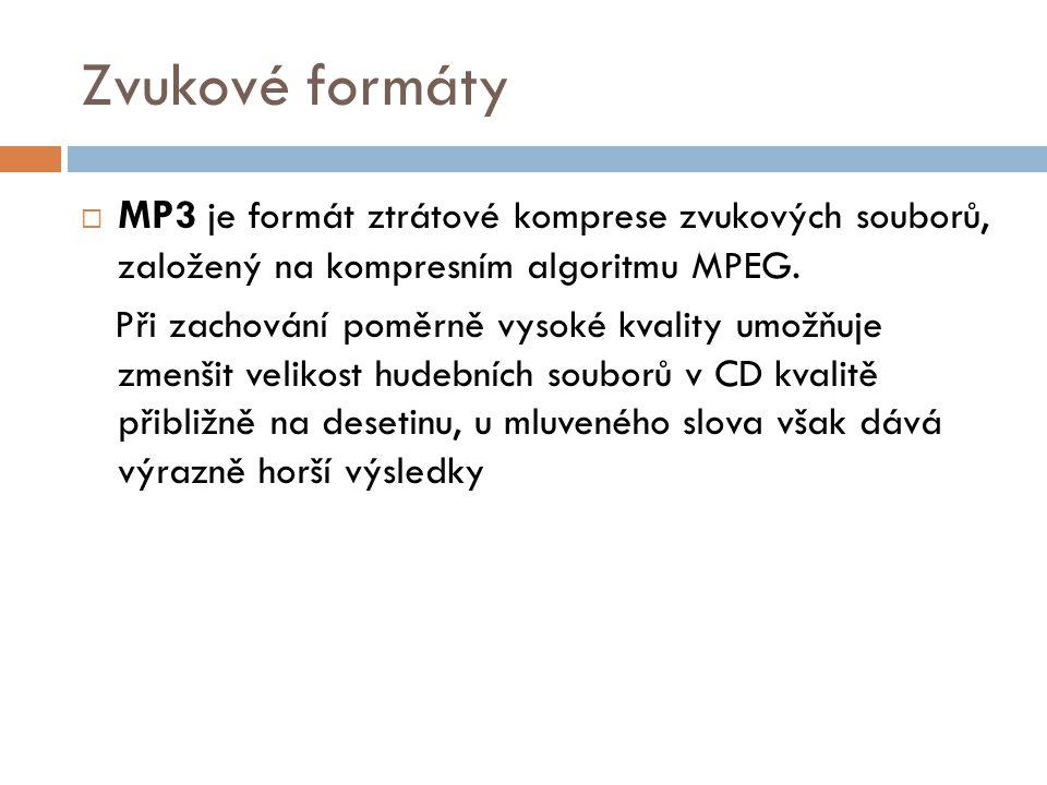 Zvukové formáty  MP3 je formát ztrátové komprese zvukových souborů, založený na kompresním algoritmu MPEG.