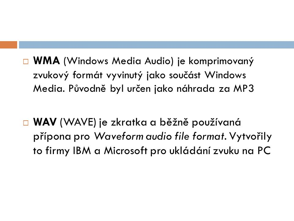  WMA (Windows Media Audio) je komprimovaný zvukový formát vyvinutý jako součást Windows Media.