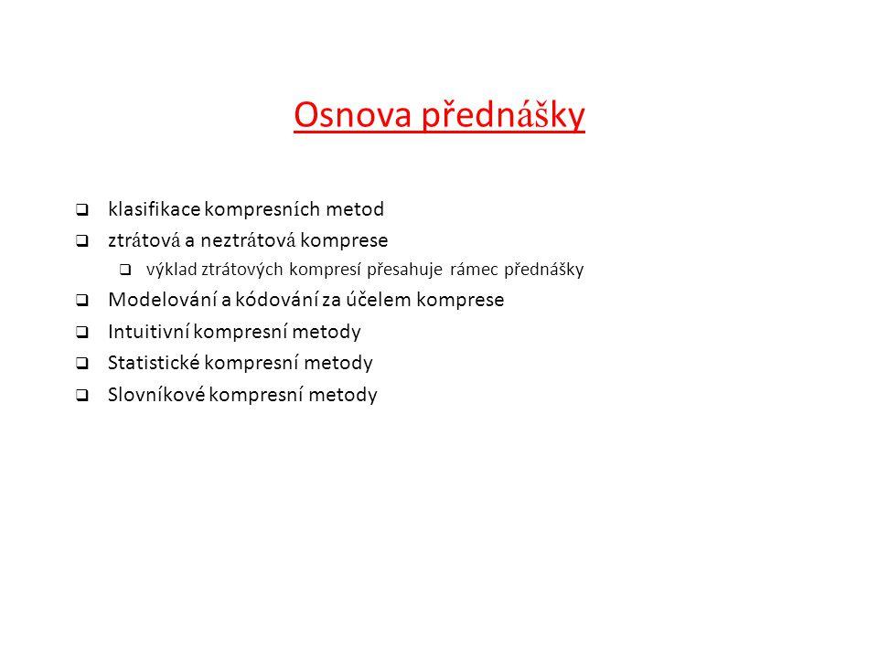 Osnova předn áš ky  klasifikace kompresn í ch metod  ztr á tov á a neztr á tov á komprese  výklad ztrátových kompresí přesahuje rámec přednášky  M