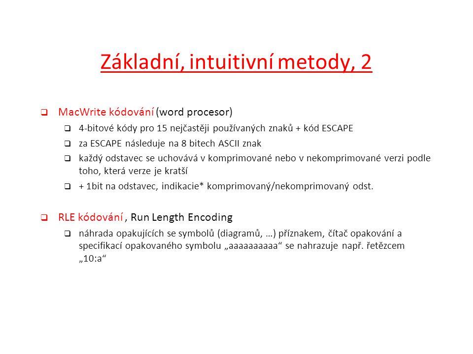 Základní, intuitivní metody, 2  MacWrite kódování (word procesor)  4-bitové kódy pro 15 nejčastěji používaných znaků + kód ESCAPE  za ESCAPE násled