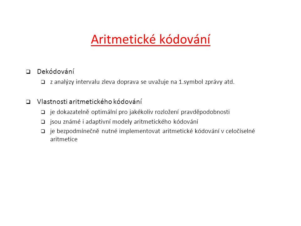Aritmetické kódování  Dekódování  z analýzy intervalu zleva doprava se uvažuje na 1.symbol zprávy atd.  Vlastnosti aritmetického kódování  je doka