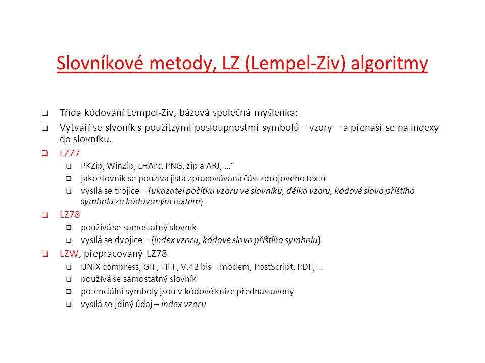 Slovníkové metody, LZ (Lempel-Ziv) algoritmy  Třída kódování Lempel-Ziv, bázová společná myšlenka:  Vytváří se slvoník s použitzými posloupnostmi sy
